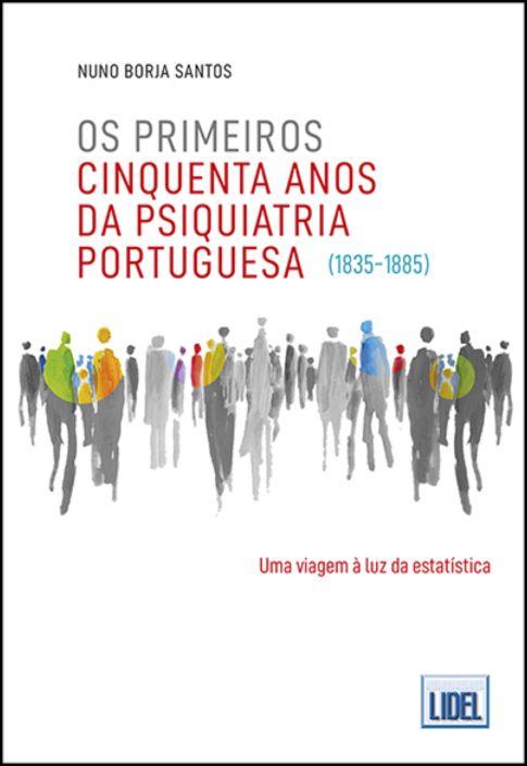 Os Primeiros Cinquenta Anos da Psiquiatria Portuguesa (1835-1885)