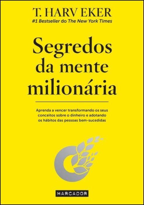 Segredos da Mente Milionária - Aprenda a vencer transformando os seus conceitos sobre o dinheiro e adotando os hábitos das pessoas bem-sucedidas.