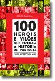 100 Heróis e Vilões que Fizeram a História de Portugal
