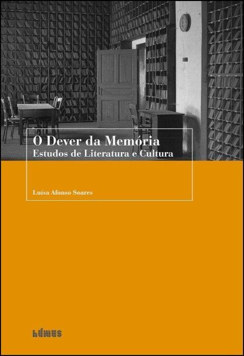 O Dever da Memória - Estudos de Literatura e Cultura