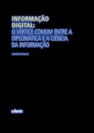 Informação Digital: o vértice comum entre a diplomática e a ciência da informação