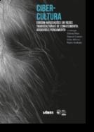 Cibercultura - Circum-navegações em Redes Transculturais de Conhecimento, Arquivos e Pensamento