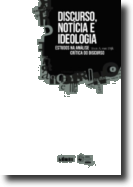 Discurso, Notícia e Ideologia - Estudos na Análise Crítica do Discurso
