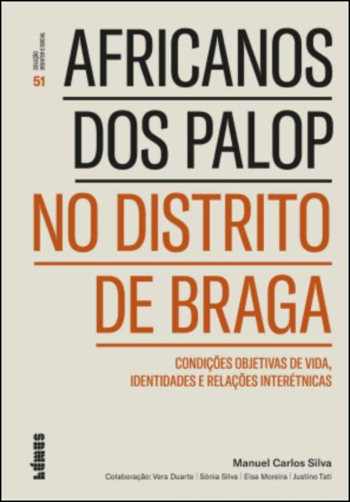 Africanos dos PALOP no Distrito de Braga: condições objetivas de vida, identidades e relações interétnicas