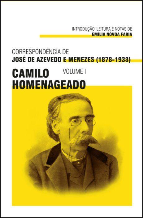 Correspondência de José de Azevedo e Menezes (1878-1933): Camilo homenageado - Vol. I
