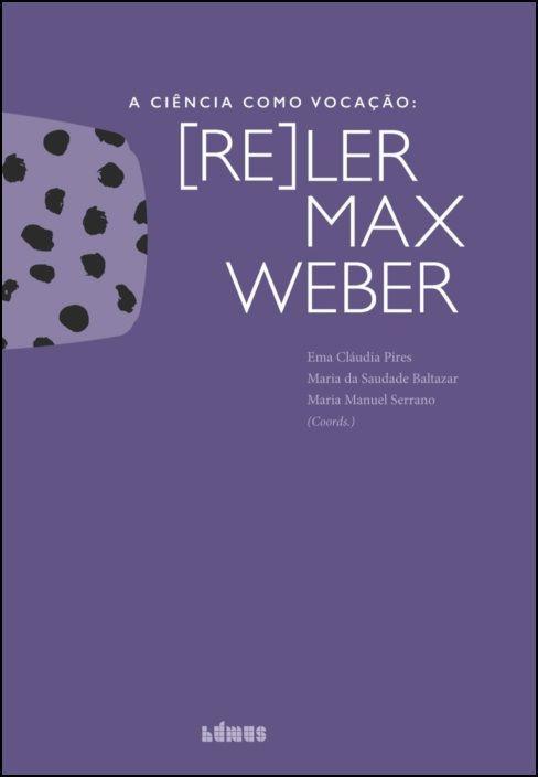 A Ciência como Vocação: (re)ler Max Weber