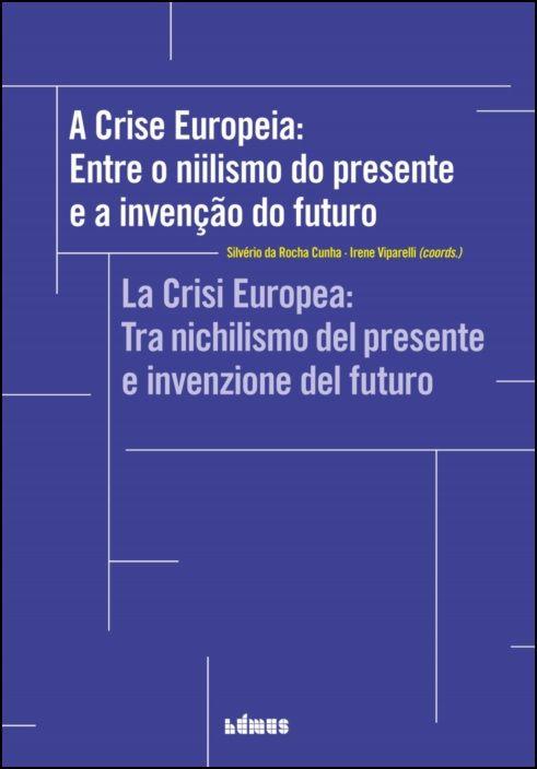 A Crise Europeia: entre o niilismo do presente e a invenção do futuro/La Crisi Europea: tra nichilismo del presente e invenzione del futuro