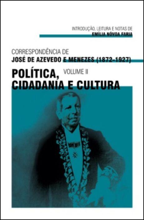 Correspondência de José de Azevedo e Menezes (1872-1927): política, cidadania e cultura - Vol. II