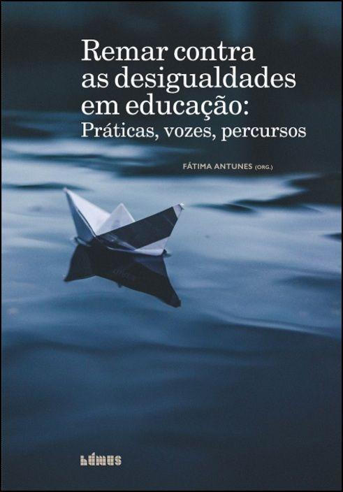 Remar contra as Desigualdades em Educação: Práticas, Vozes, Percursos
