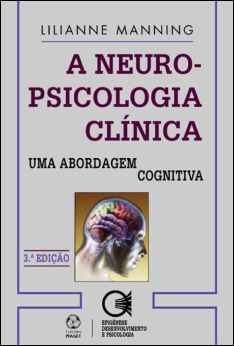 A Neuropsicologia Clínica: uma abordagem cognitiva