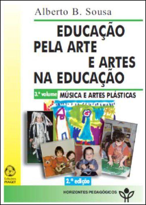 Educação pela Arte e Artes na Educação: música e artes plásticas - Vol. 3