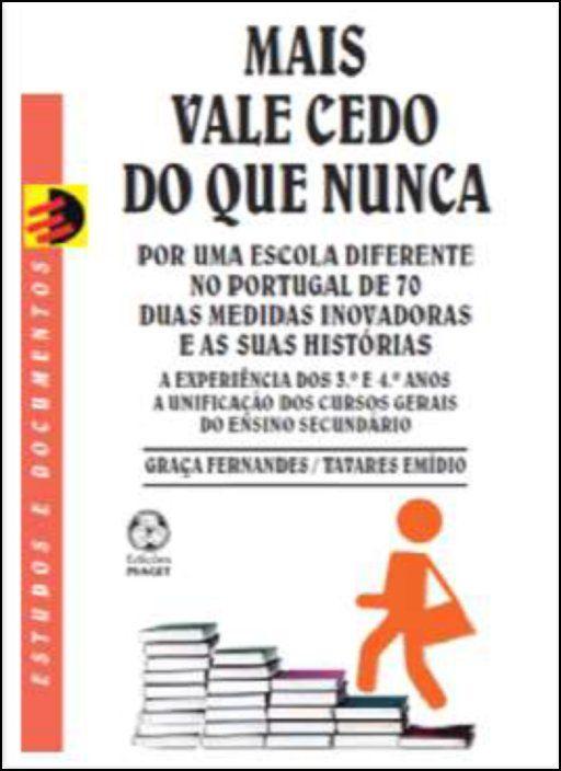 Mais Vale Cedo do que Nunca - Por uma Escola Diferente no Portugal de 70: duas medidas inovadoras e as suas histórias