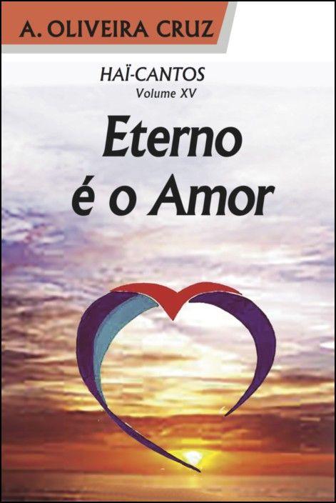 Hai-Cantos: eterno é o amor - Vol. XV