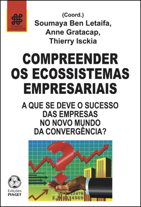 Compreender os Ecossistemas Empresariais: a que se deve o sucesso das empresas no novo mundo da convergência?