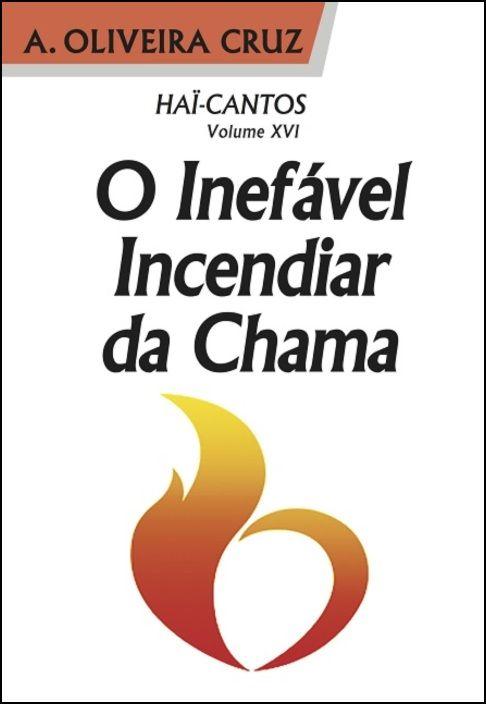 Haï-Cantos - Volume XVI O Inefável Incendiar da Chama