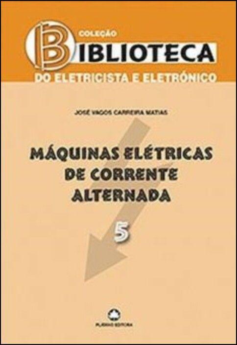 Máquinas Elétricas de Corrente Alternada - Vol. 5