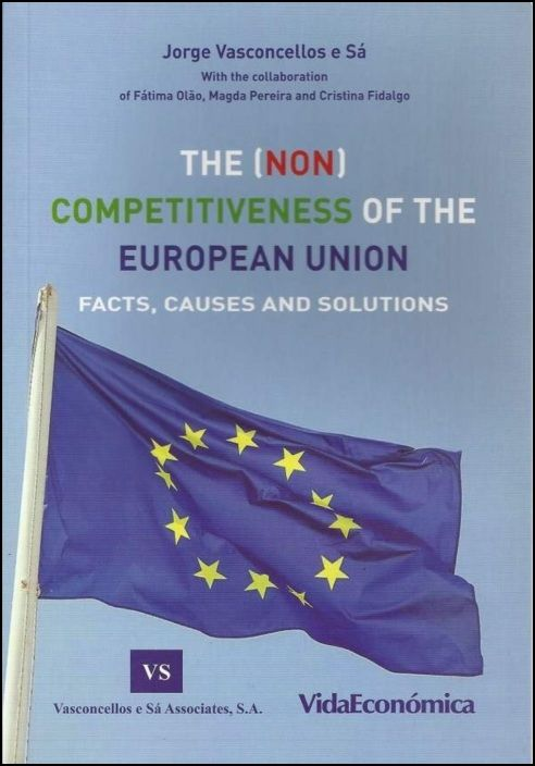 The (Non) Competitiveness of The European Union - Facts, Causes and Solutions