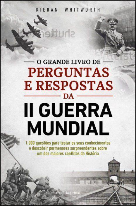 O Grande Livro de Perguntas e Respostas da II Guerra Mundial