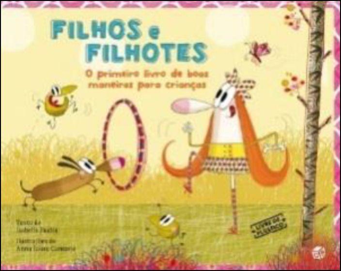 Filhos e Filhotes - O Pirmeiro Livro de Boas Maneiras para Crianças: Livro de Histórias