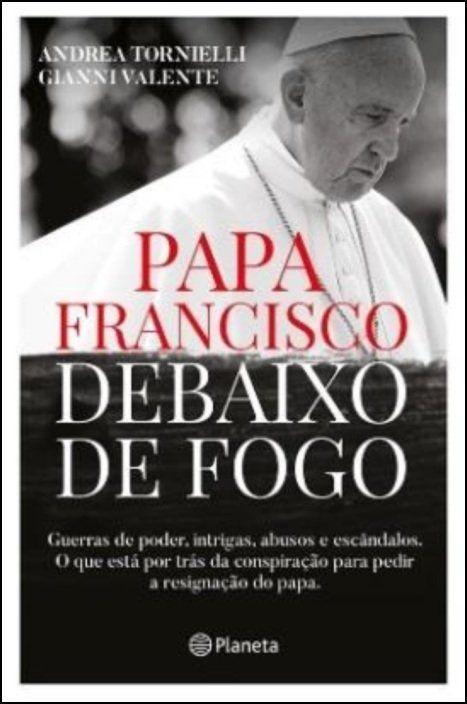 Papa Francisco Debaixo de Fogo