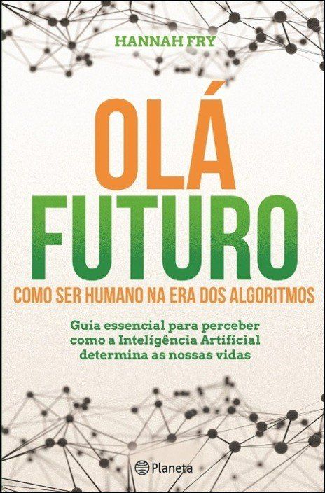 Olá Futuro - Como Ser Humano na Era dos Algoritmos