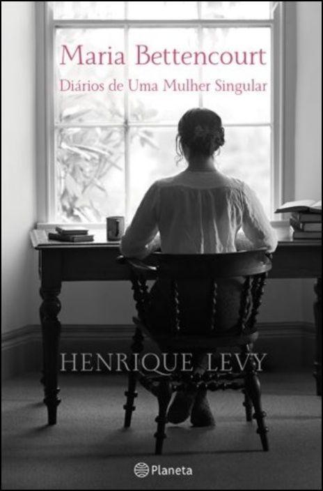 Maria Bettencourt - Diários de Uma Mulher Singular
