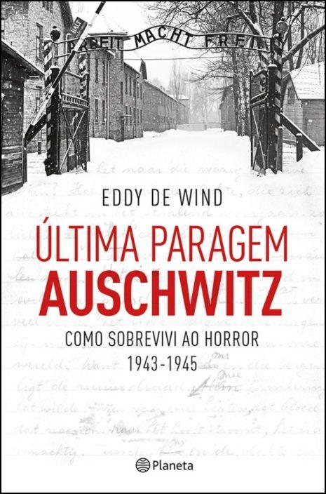 Última Paragem Auschwitz - Como Sobrevivi ao Horror (1943-1945)