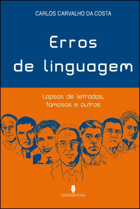 Erros de Linguagem - Lapsos de Letrados, Famosos e Outros