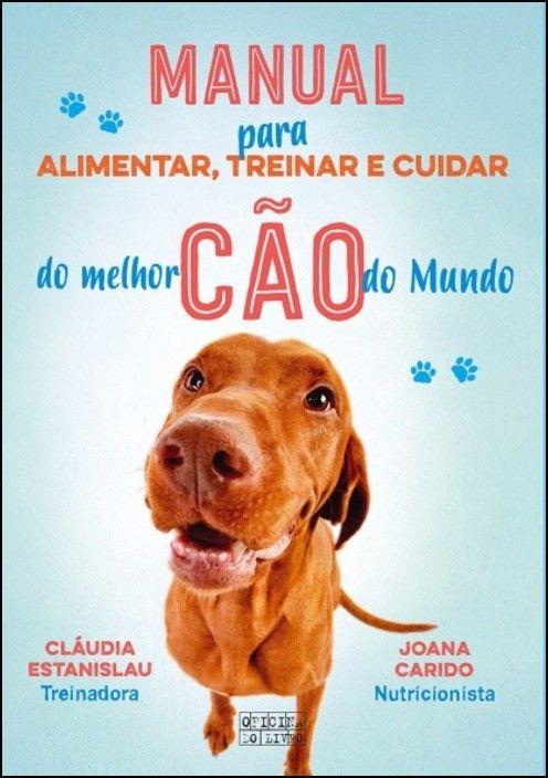 Manual para Alimentar, Treinar e Cuidar do Melhor Cão do Mundo