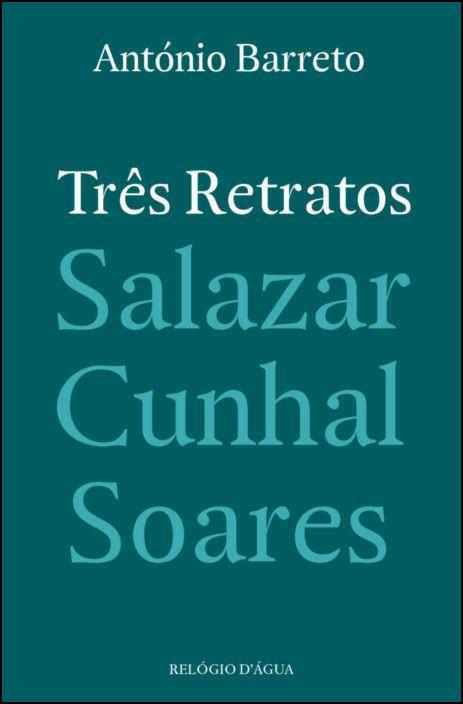 Três Retratos: Salazar, Cunhal, Soares