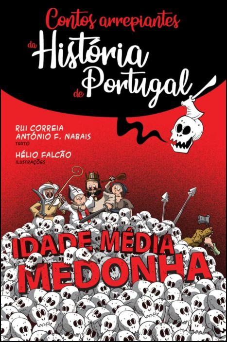 Contos Arrepiantes da História de Portugal - Idade Média Medonha