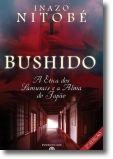 Bushido: a ética dos samurais e a alma do Japão