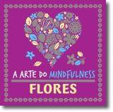 A Arte do Mindfulness: Flores