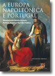 A Europa Napoleónica e Portugal: Messianismo Revolucionario, Politica, guerra e opinião pública