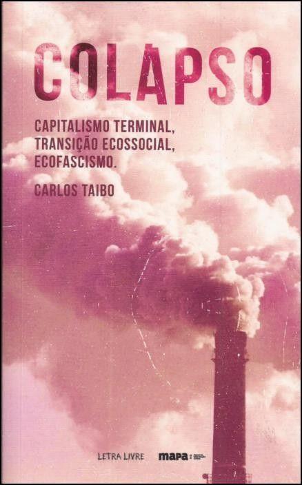 Colapso: capitalismo terminal, transição ecossocial, ecofascismo