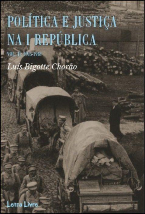 Política e Justiça na I República: um regime entre a legalidade e a excepção (1915-1918), Vol. II