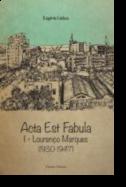 Acta Est Fabula - Memórias I - Lourenço Marques (1930-1947)