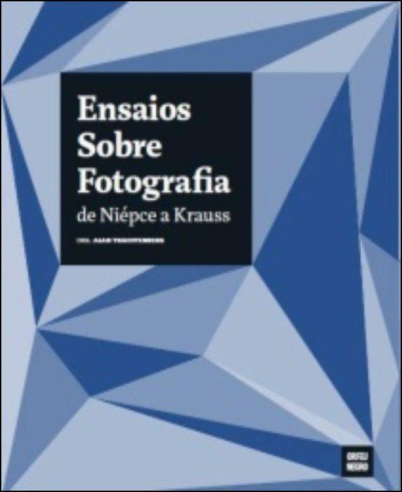 Ensaios Sobre Fotografia: de Niépce a Krauss