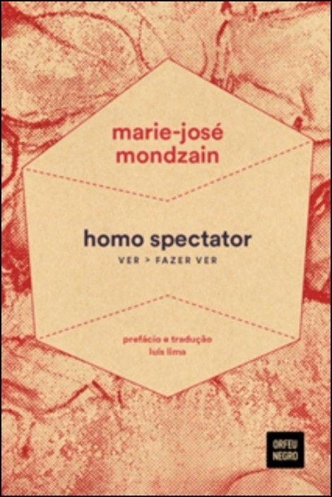 Homo Spectator: Ver, Fazer Ver