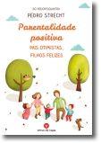 Parentalidade Positiva: Pais Otimistas, Crianças Felizes