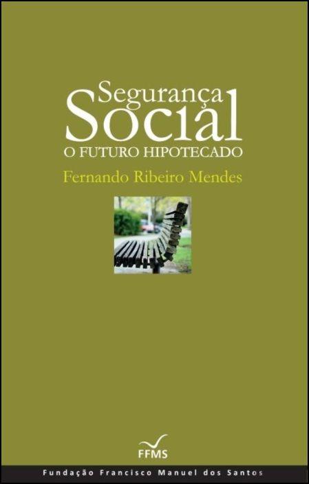 Segurança Social: O Futuro Hipotecado (Brochado)
