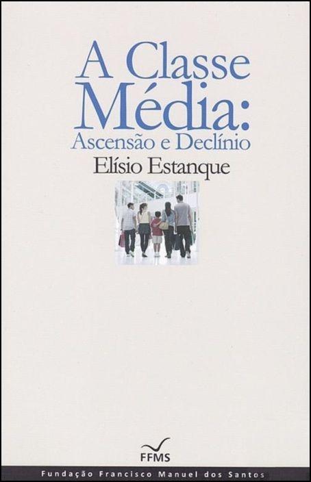 A Classe Média - Ascensão e Declínio