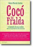 Cocó na Fralda - Os Desabafos de uma Mulher Sobre os Imprevistos da Vida em Família