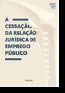 A Cessação da Relação Jurídica de Emprego Público
