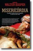 A Misericórdia: Condição Fundamental do Evangelho e Chave da Vida Cristã