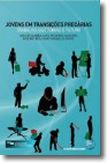 Jovens em Transições Precárias - Trabalho, Quotidiano e Futuro