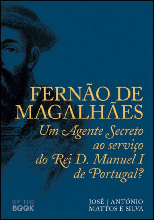 Fernão de Magalhães: um agente secreto ao serviço do Rei D. Manuel I de Portugal?