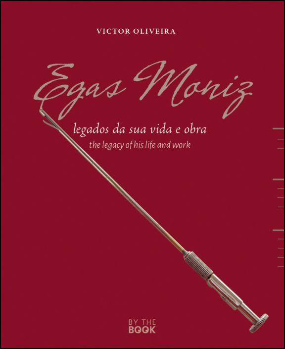 Egas Moniz: legados da sua vida e obra/the legacy of his life and work