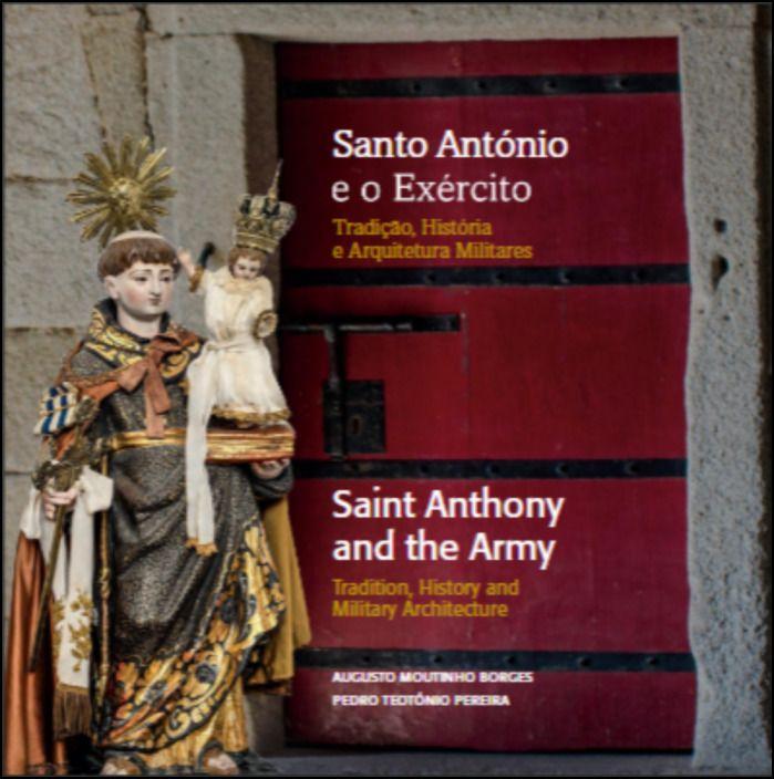 Santo António e o Exército: tradição, história e arquitectura militares/Saint Anthony and the Army: tradition, history and military architecture