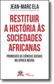 Restituir a História às Sociedades Africanas - Promover as Ciências Sociais na àfrica Negra